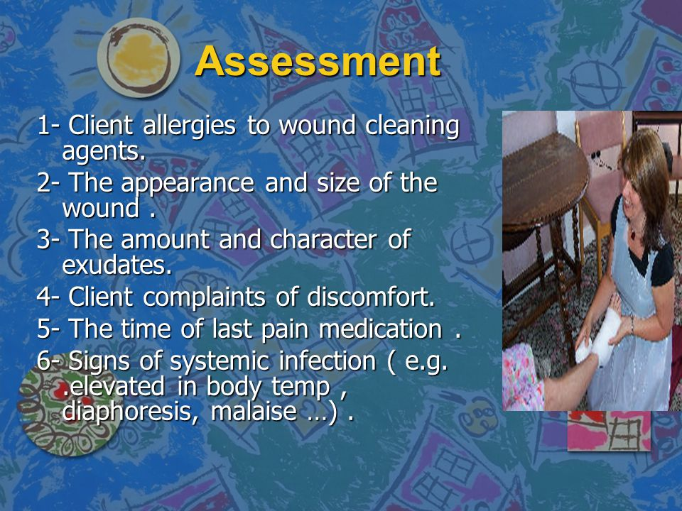 Assessment 1- Client allergies to wound cleaning agents.