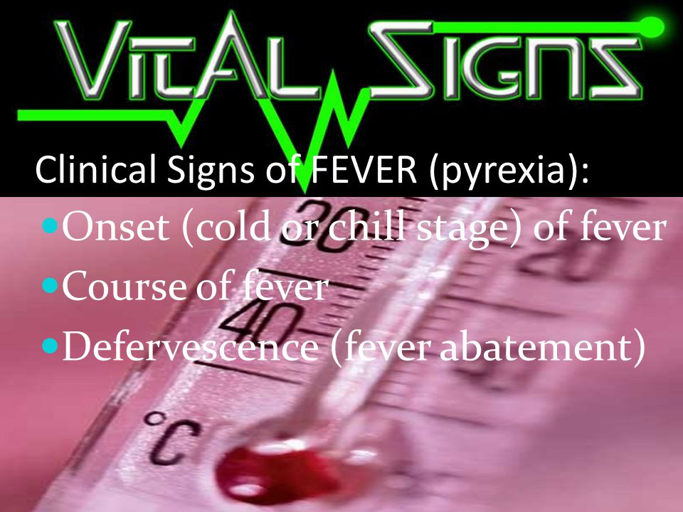 Clinical Signs of FEVER (pyrexia):