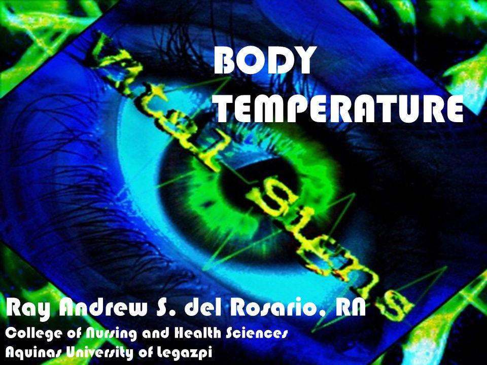 BODY TEMPERATURE Ray Andrew S. del Rosario, RN