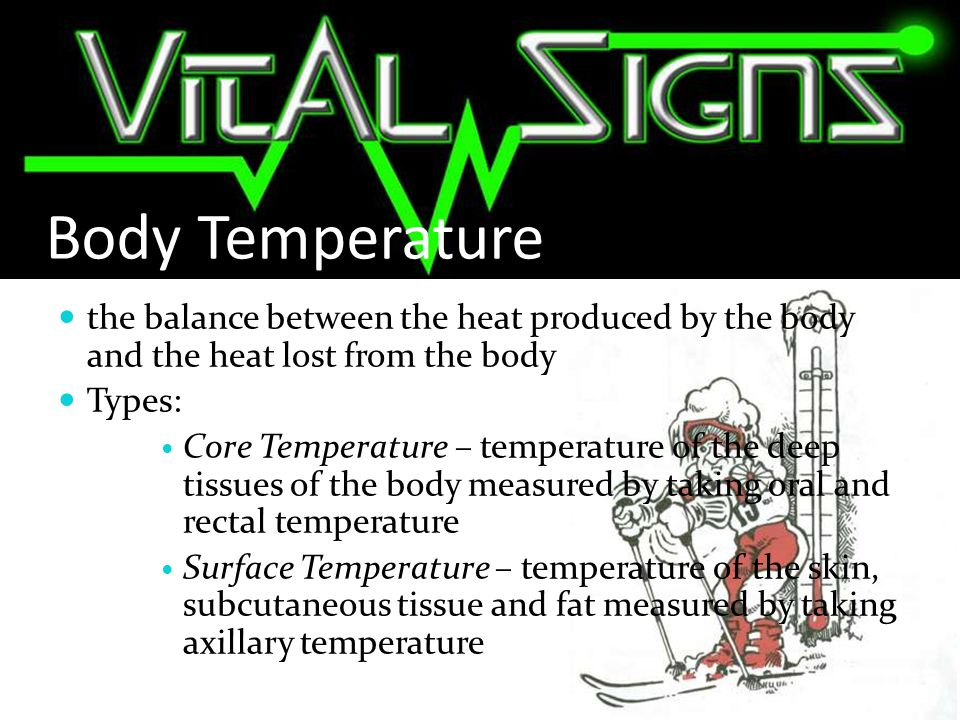 Body Temperature the balance between the heat produced by the body and the heat lost from the body.