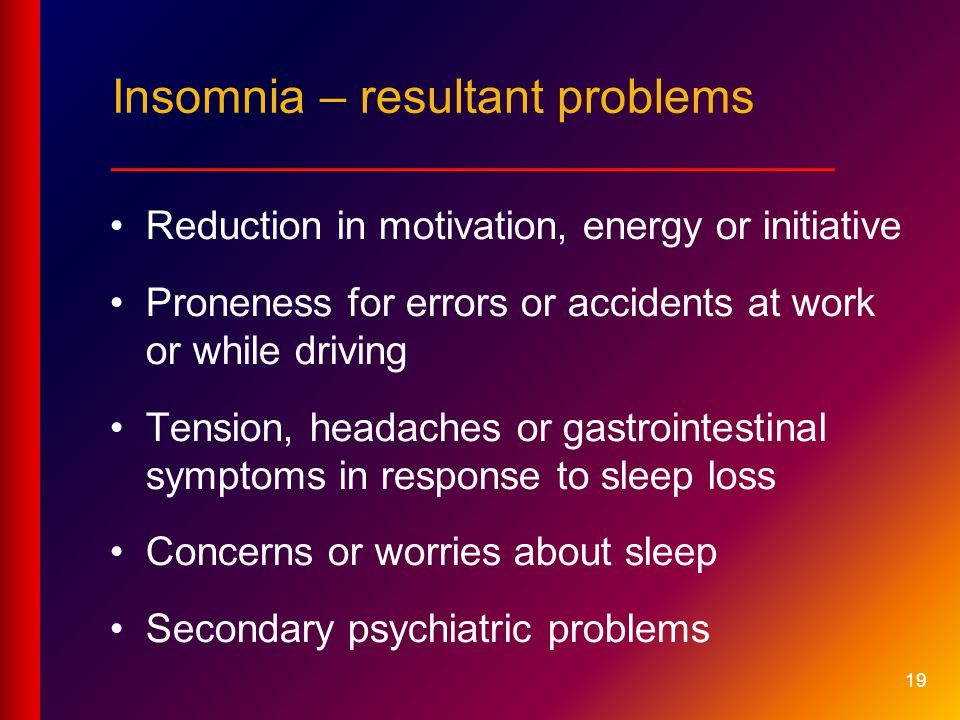 Insomnia – resultant problems ___________________________