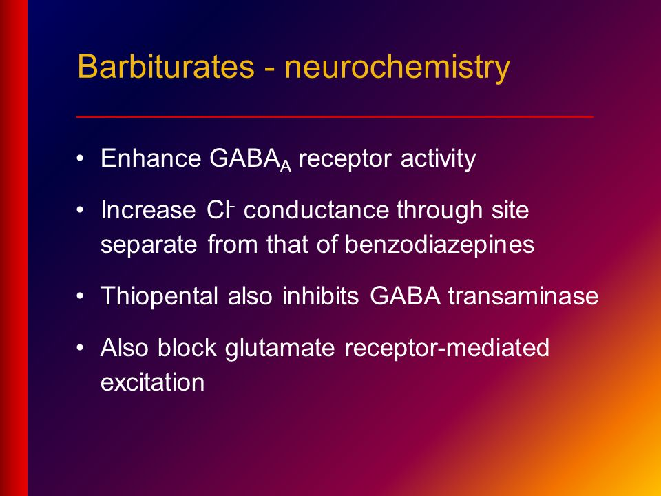 Barbiturates - neurochemistry ____________________________