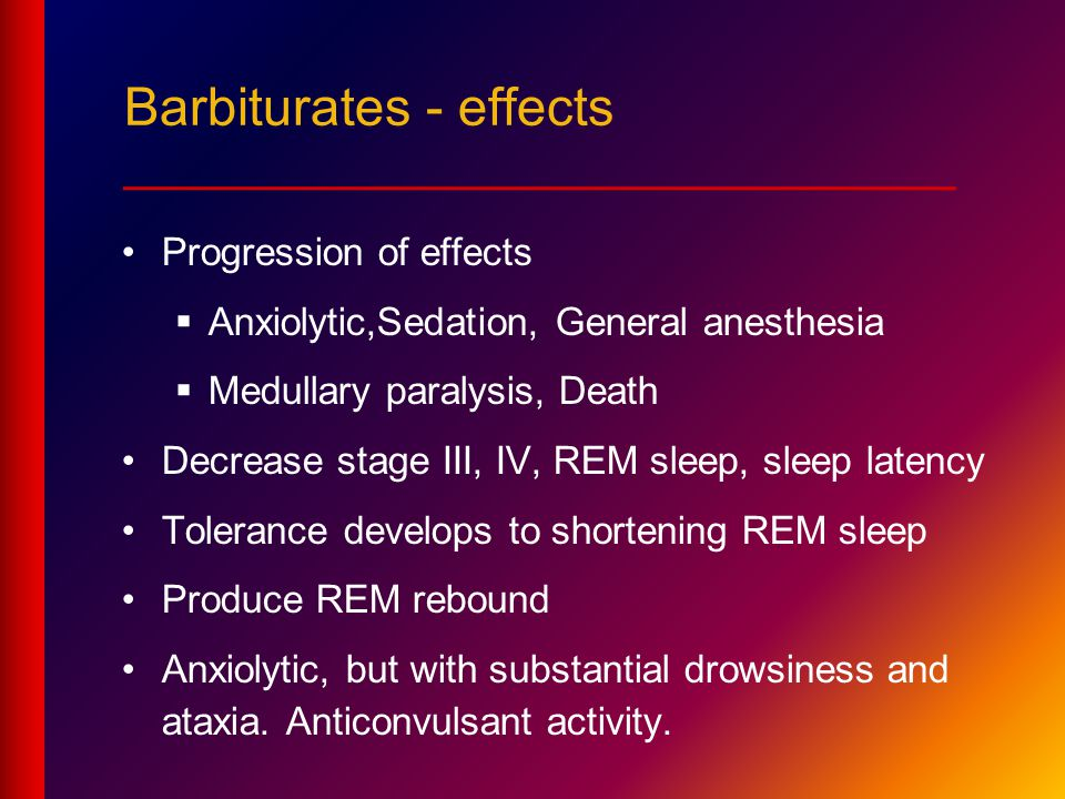Barbiturates - effects ____________________________