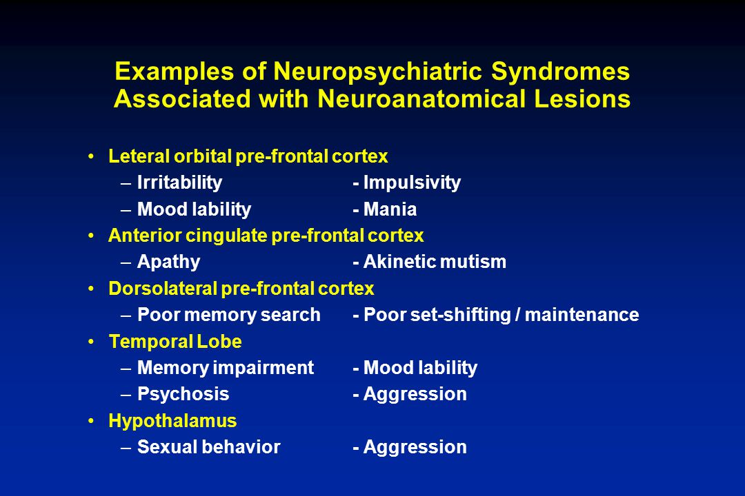 Examples of Neuropsychiatric Syndromes Associated with Neuroanatomical Lesions
