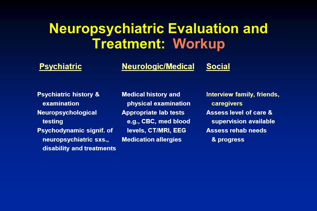 Neuropsychiatric Evaluation and Treatment: Workup