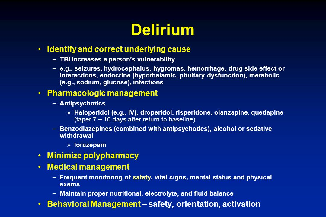 Delirium Identify and correct underlying cause