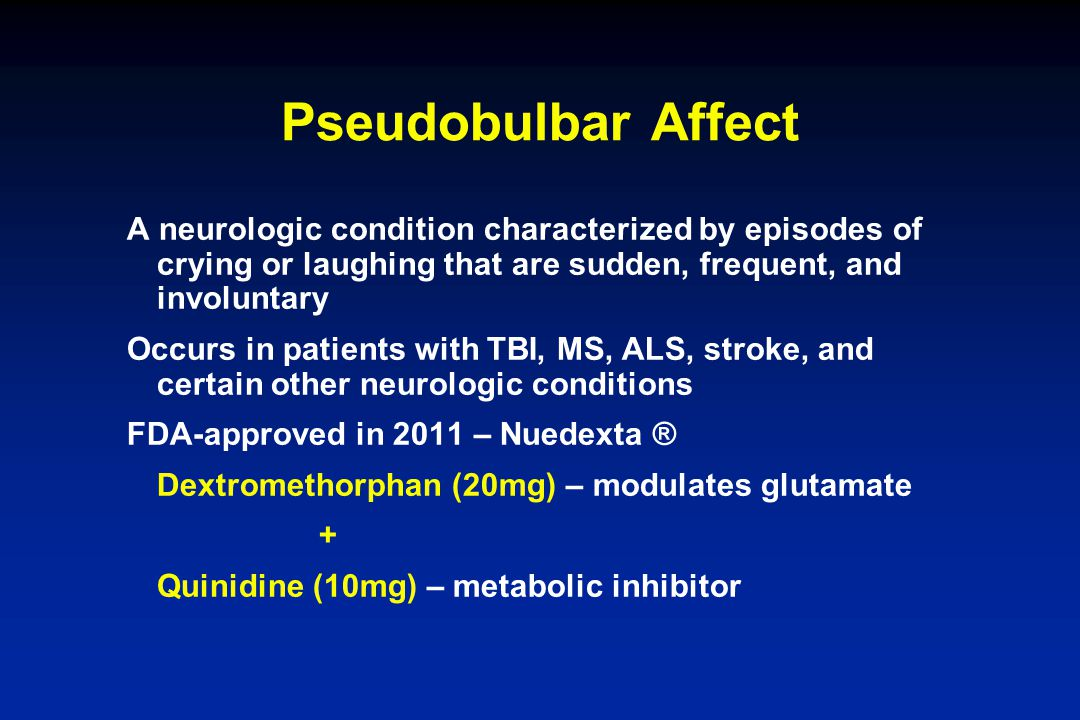 Pseudobulbar Affect A neurologic condition characterized by episodes of crying or laughing that are sudden, frequent, and involuntary.