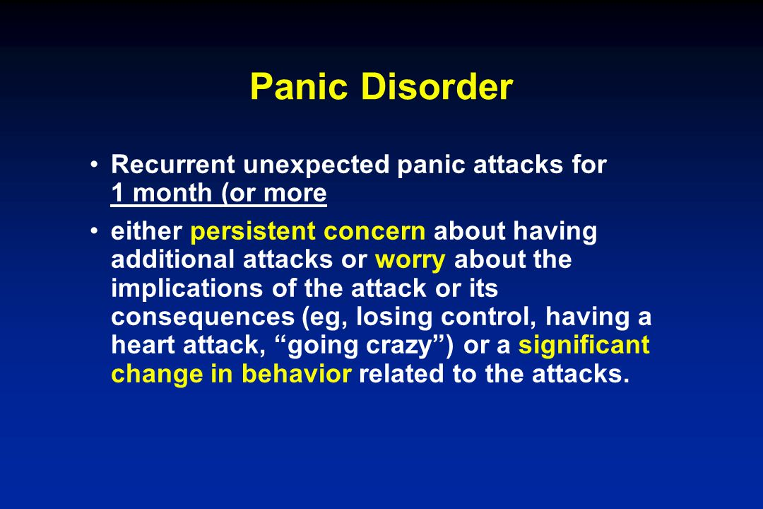 Panic Disorder Recurrent unexpected panic attacks for 1 month (or more