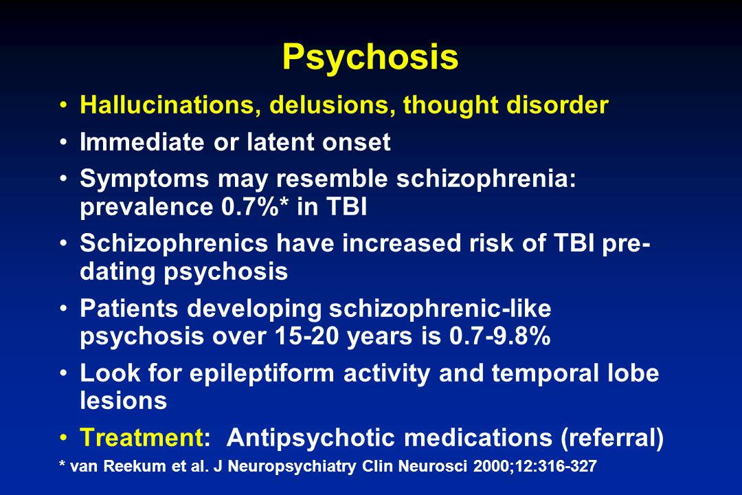 Psychosis Hallucinations, delusions, thought disorder
