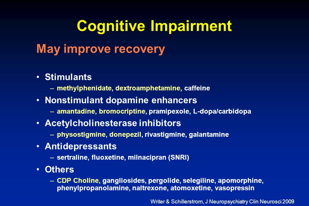Cognitive Impairment May improve recovery Stimulants