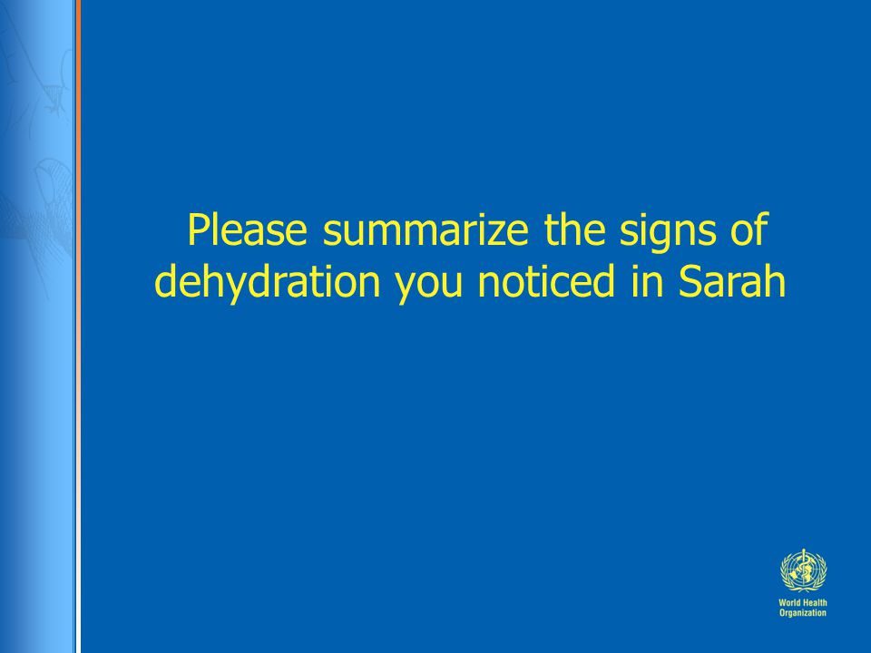 Please summarize the signs of dehydration you noticed in Sarah