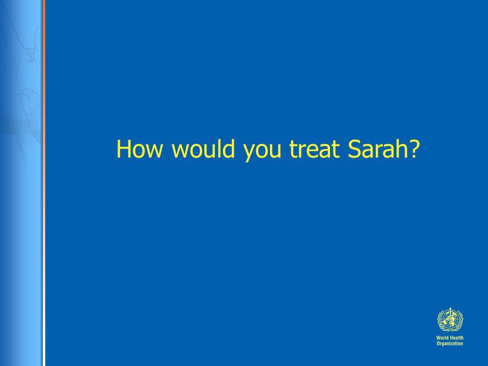 How would you treat Sarah