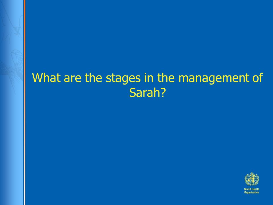 What are the stages in the management of Sarah