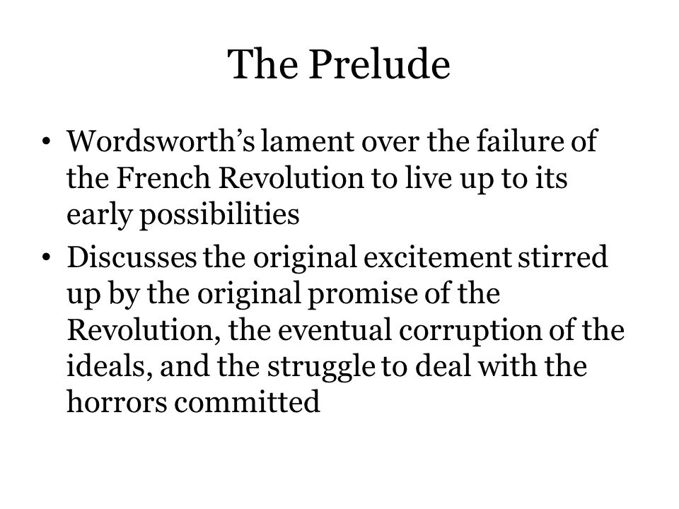 The Prelude Wordsworth's lament over the failure of the French Revolution to live up to its early possibilities.