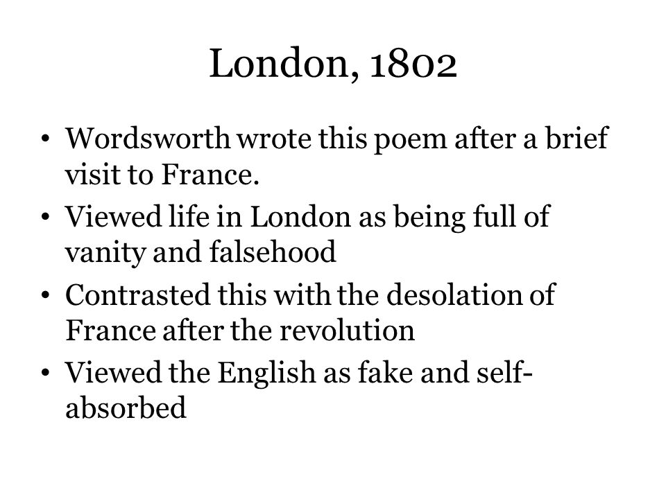 the analysis of wordsworth sonnet london 1802 Analysis of william wordsworth's london, 1802 the sonnet london, 1802 by william wordsworth, first published in 1807 (wordsworth 64), deals with the speaker's.