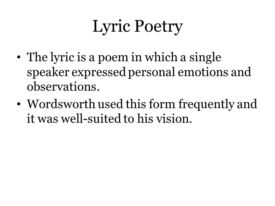Lyric Poetry The lyric is a poem in which a single speaker expressed personal emotions and observations.