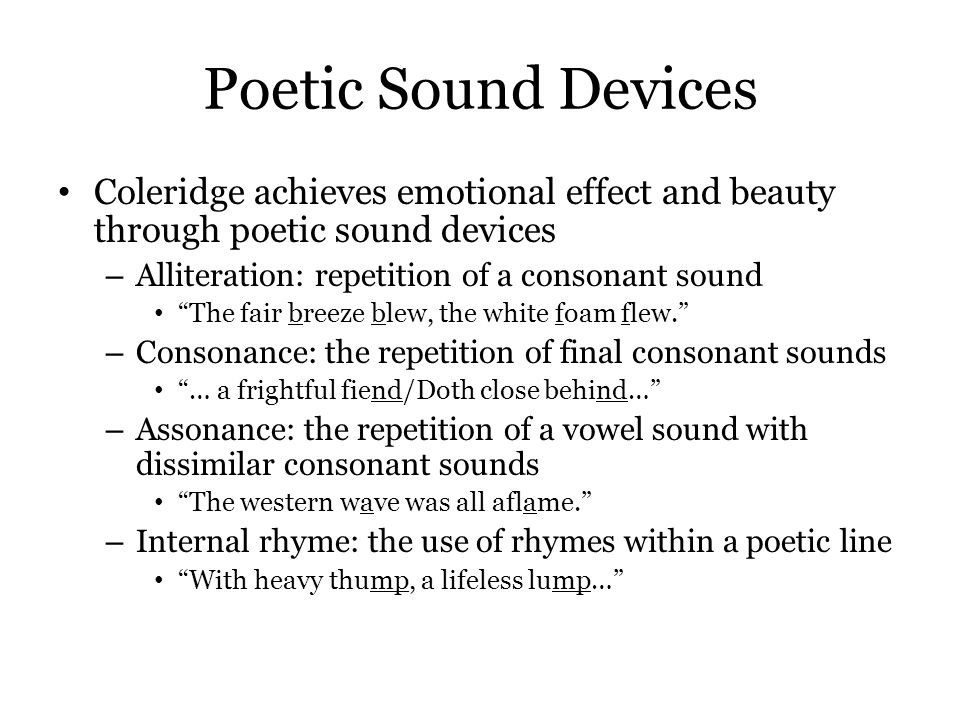 Poetic Sound Devices Coleridge achieves emotional effect and beauty through poetic sound devices. Alliteration: repetition of a consonant sound.