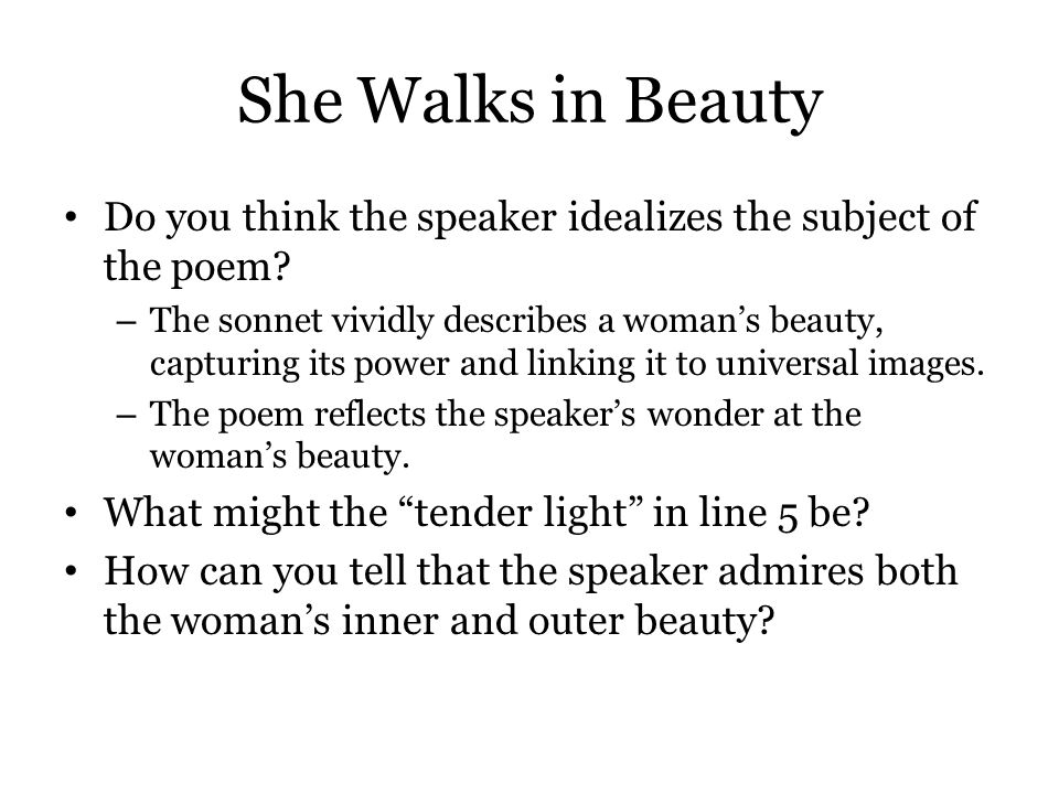 She Walks in Beauty Do you think the speaker idealizes the subject of the poem