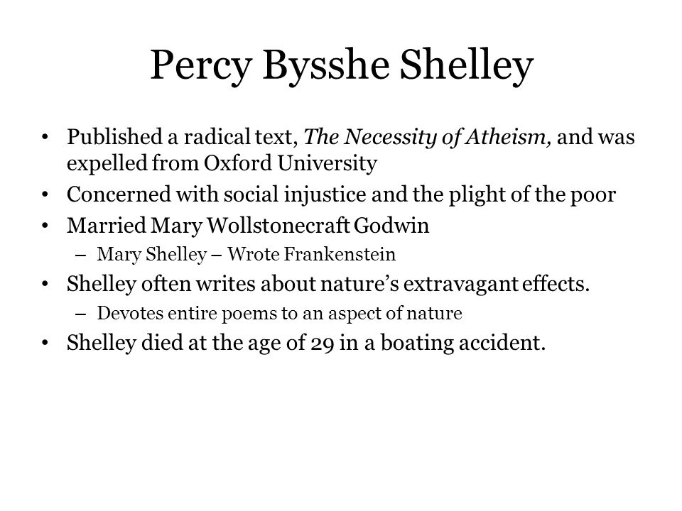 Percy Bysshe Shelley Published a radical text, The Necessity of Atheism, and was expelled from Oxford University.