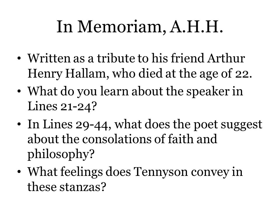 In Memoriam, A.H.H. Written as a tribute to his friend Arthur Henry Hallam, who died at the age of 22.
