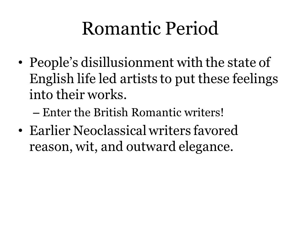 Romantic Period People's disillusionment with the state of English life led artists to put these feelings into their works.