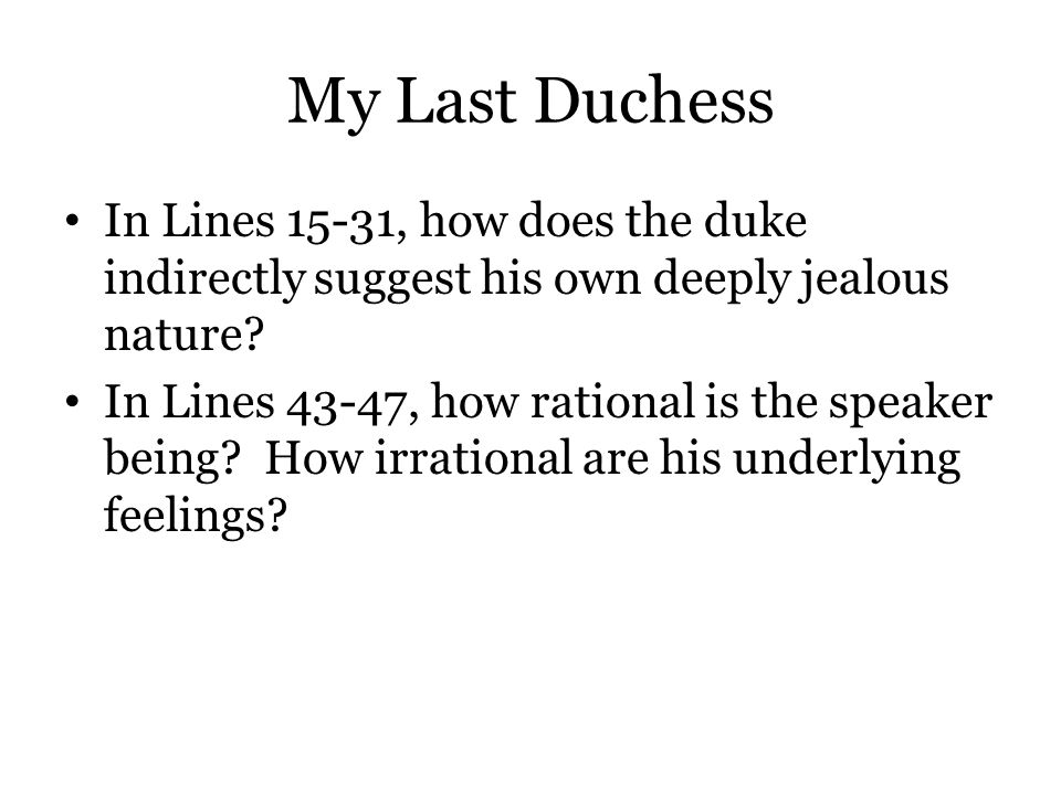 My Last Duchess In Lines 15-31, how does the duke indirectly suggest his own deeply jealous nature