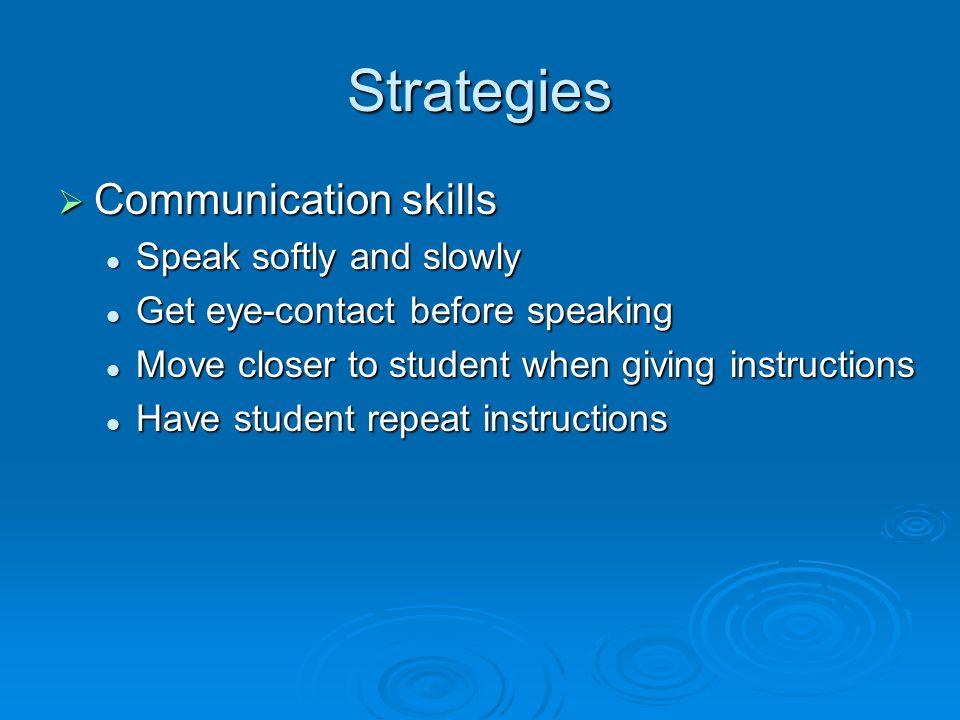 Strategies Communication skills Speak softly and slowly