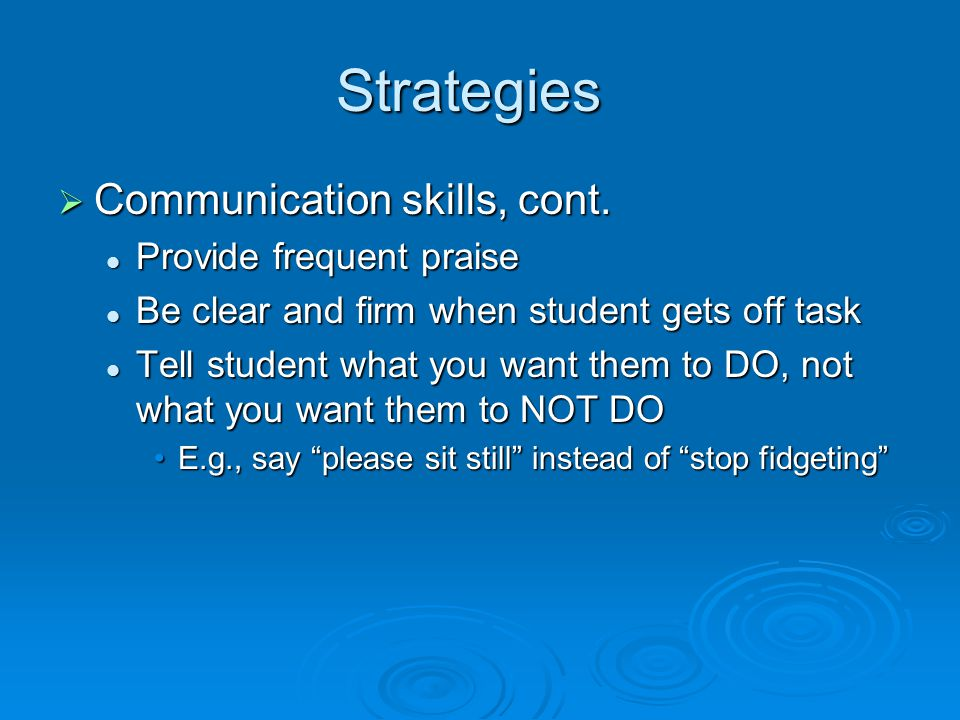 Strategies Communication skills, cont. Provide frequent praise