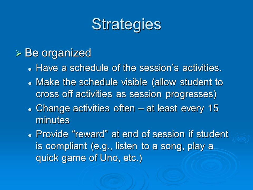 Strategies Be organized Have a schedule of the session's activities.