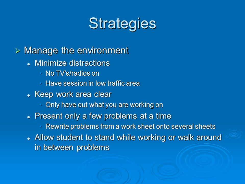 Strategies Manage the environment Minimize distractions