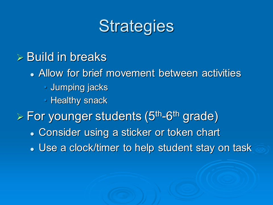 Strategies Build in breaks For younger students (5th-6th grade)