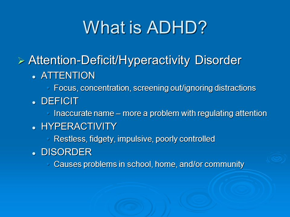 What is ADHD Attention-Deficit/Hyperactivity Disorder ATTENTION