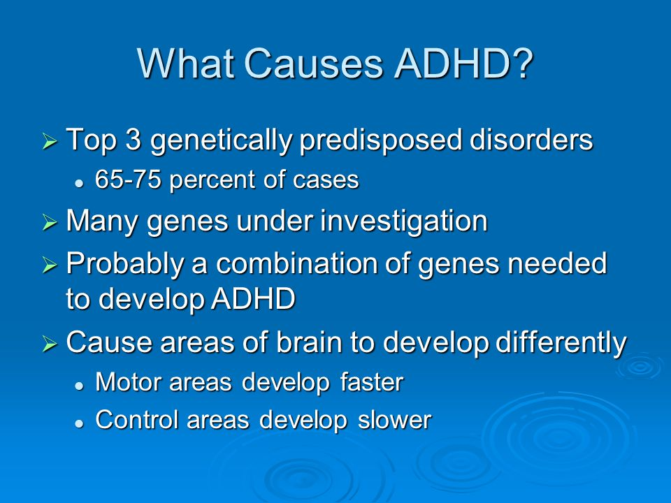 What Causes ADHD Top 3 genetically predisposed disorders