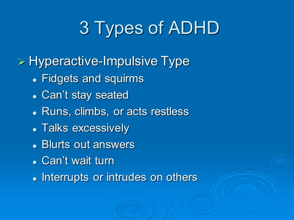 3 Types of ADHD Hyperactive-Impulsive Type Fidgets and squirms
