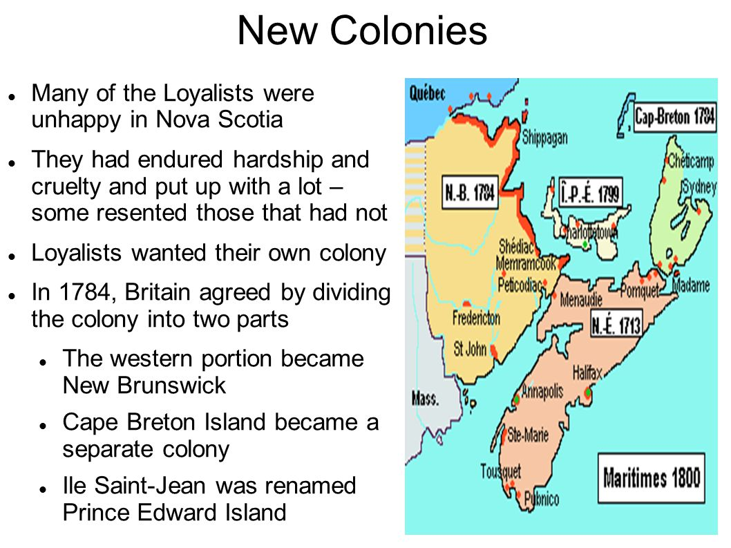 New Colonies Many of the Loyalists were unhappy in Nova Scotia