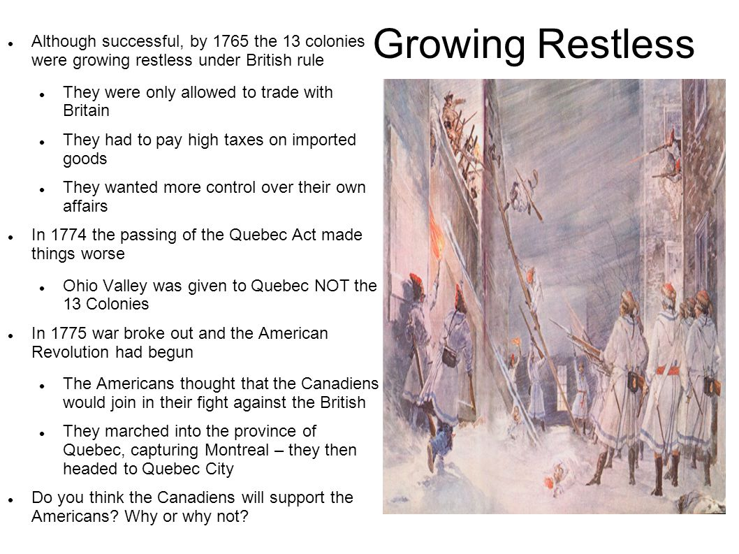 Growing Restless Although successful, by 1765 the 13 colonies were growing restless under British rule.