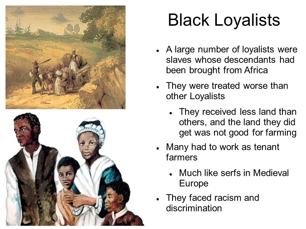 Black Loyalists A large number of loyalists were slaves whose descendants had been brought from Africa.
