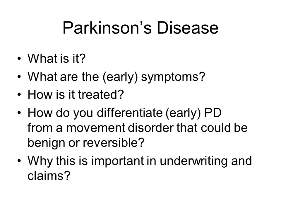 Parkinson's Disease What is it What are the (early) symptoms