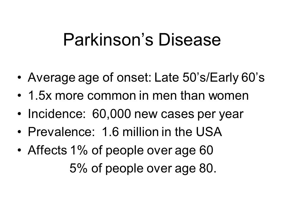 Parkinson's Disease Average age of onset: Late 50's/Early 60's