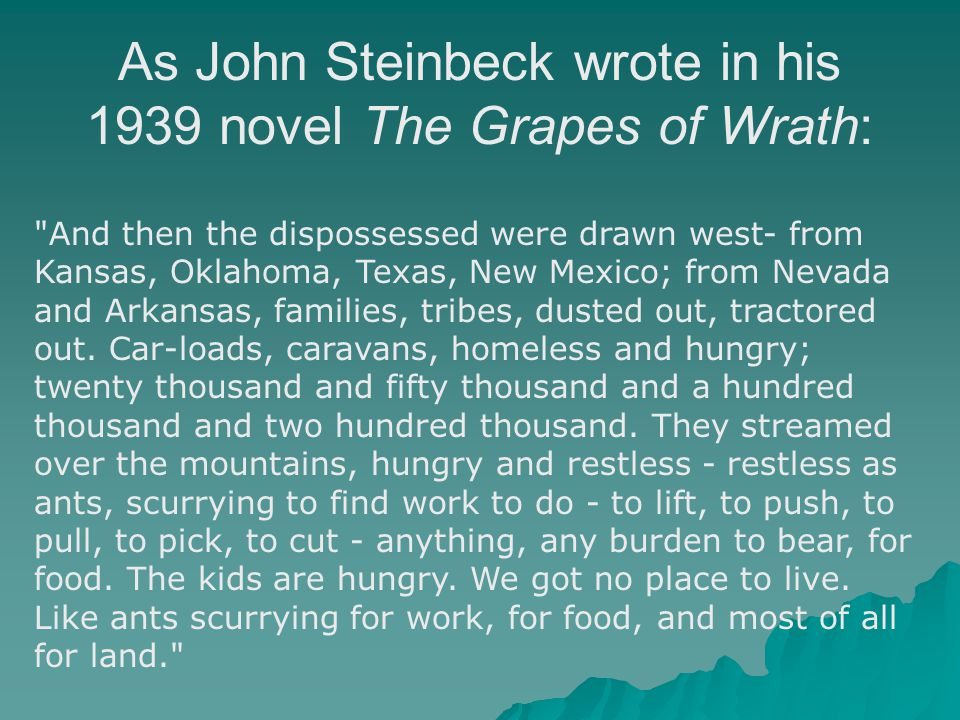 As John Steinbeck wrote in his 1939 novel The Grapes of Wrath: