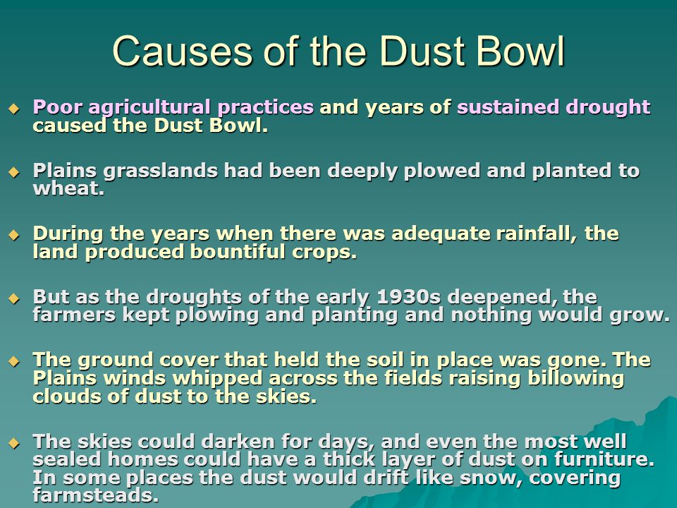 Causes of the Dust Bowl Poor agricultural practices and years of sustained drought caused the Dust Bowl.