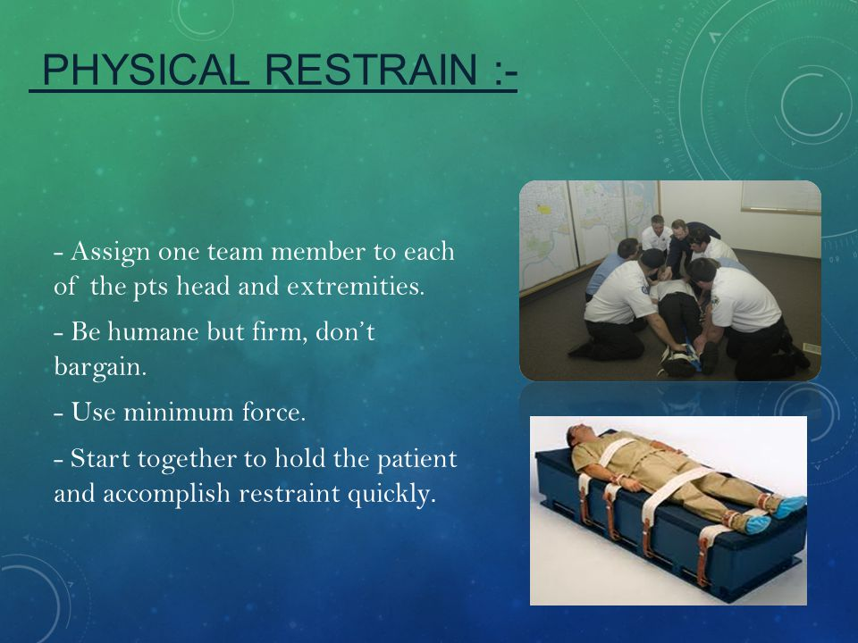 PHYSICAL RESTRAIN :-
