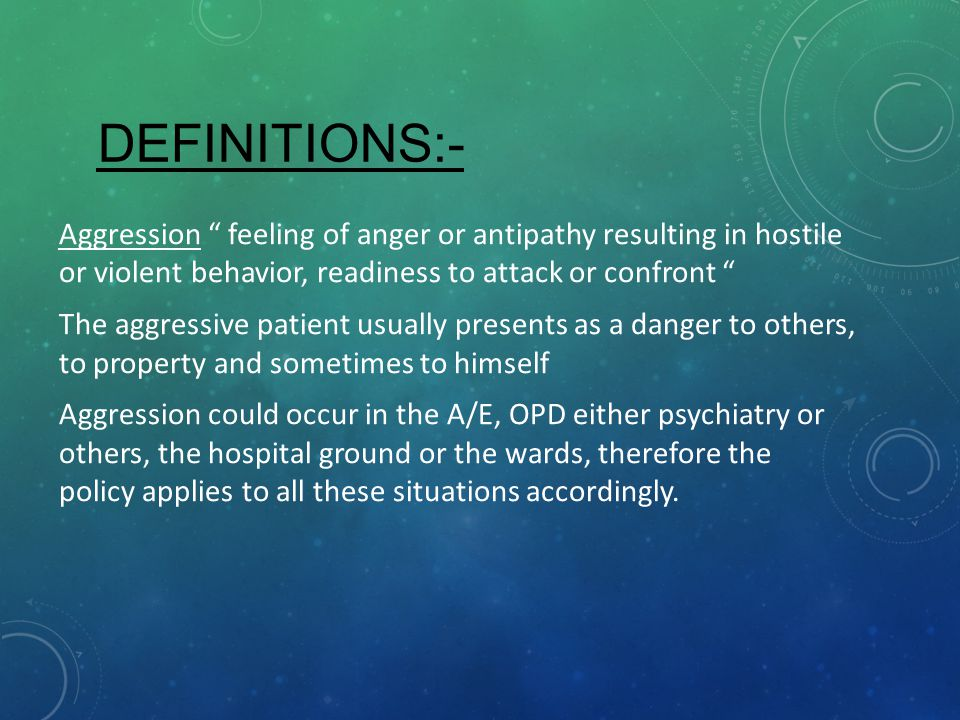 DEFINITIONS:- Aggression feeling of anger or antipathy resulting in hostile or violent behavior, readiness to attack or confront