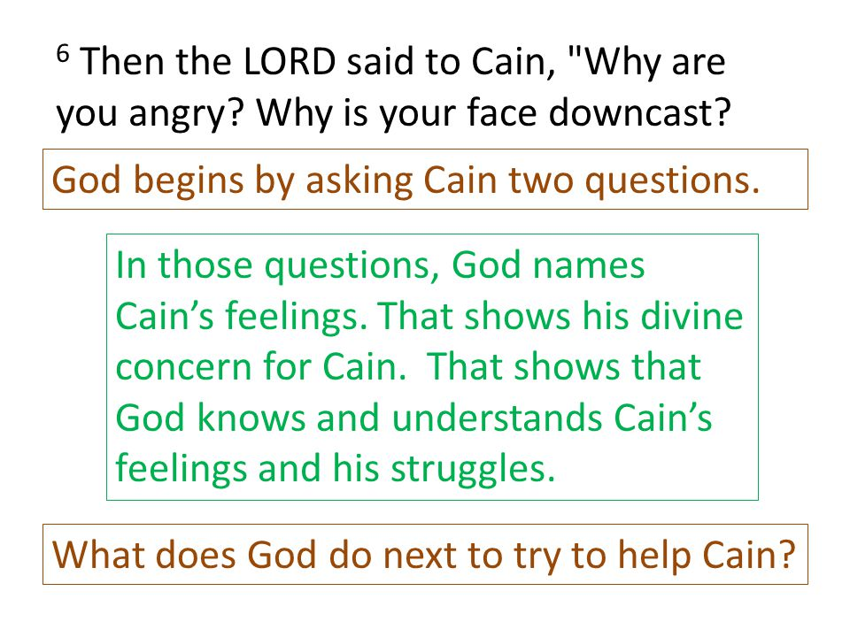 6 Then the LORD said to Cain, Why are