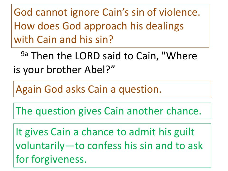 God cannot ignore Cain's sin of violence.
