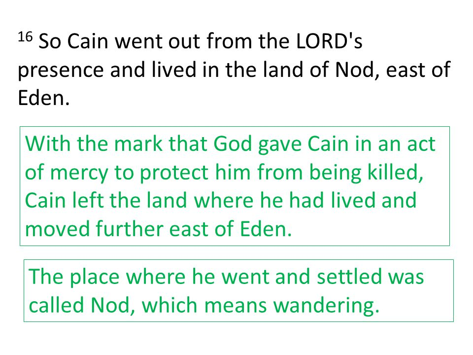 16 So Cain went out from the LORD s