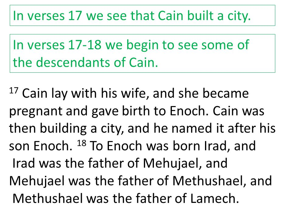 In verses 17 we see that Cain built a city.