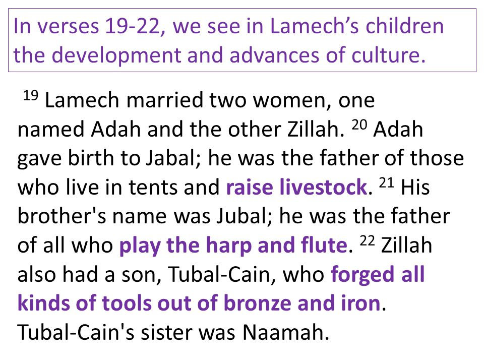 In verses 19-22, we see in Lamech's children the development and advances of culture.
