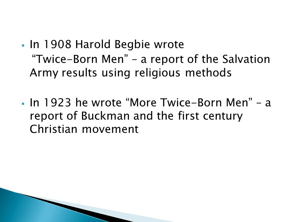 In 1908 Harold Begbie wrote Twice-Born Men – a report of the Salvation Army results using religious methods.