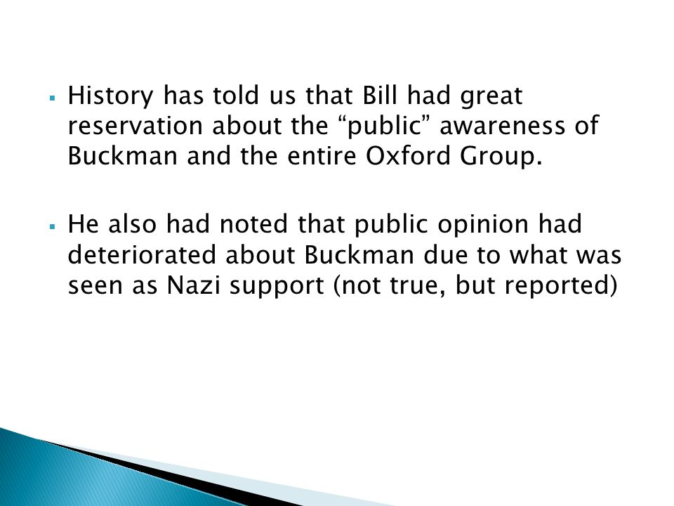 History has told us that Bill had great reservation about the public awareness of Buckman and the entire Oxford Group.